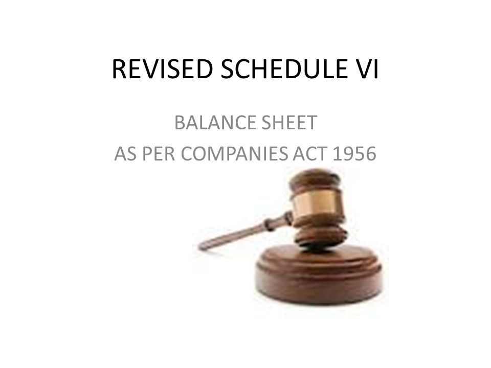 REVISED SCHEDULE VI BALANCE SHEET AS PER COMPANIES ACT 1956