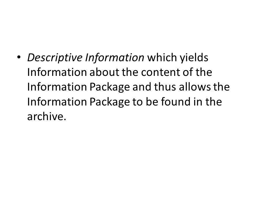 Descriptive Information which yields Information about the content of the Information Package and thus allows the Information Package to be found in the archive.
