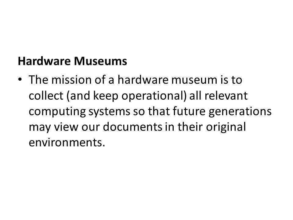 Hardware museums are not feasible in practice : – too many items – Additional software and hardware required – hard to maintain Hardware museum at the Universität der Bundeswehr München, Germany