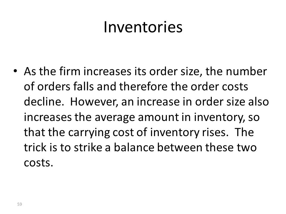 58 The Appropriate Inventory Policy Two Basic Questions Must be Addressed n How much should be ordered or produced.