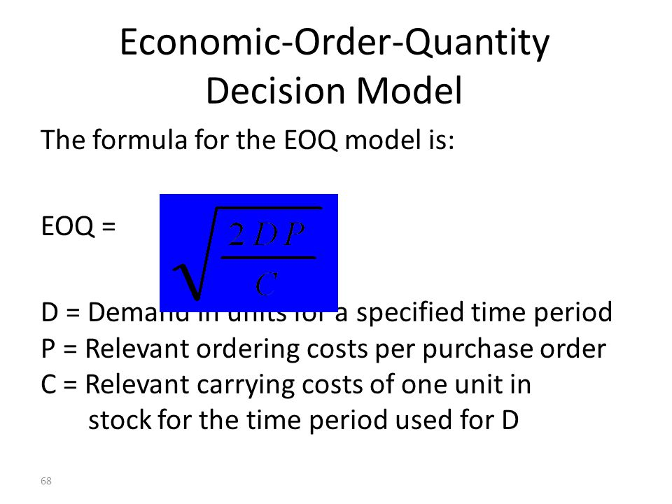 67 Inventories Economic Order Quantity - Order size that minimizes total inventory costs.
