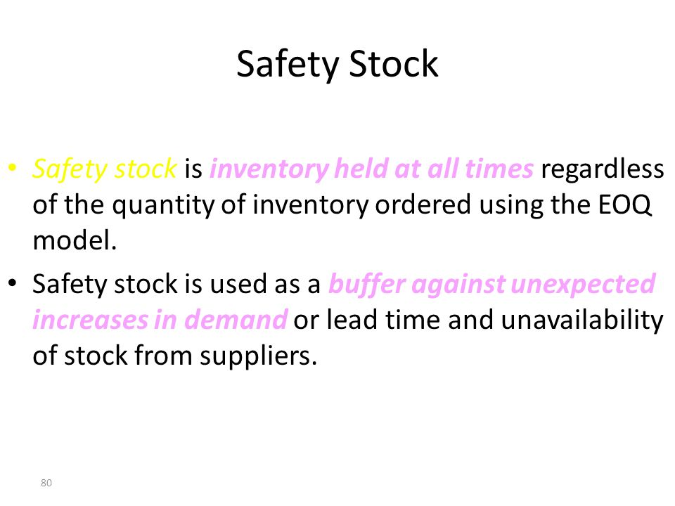 79 Reorder Point (no safety stock) Reorder point = Rate of usage x Lead time 100 80 60 40 20 0 Time ROP