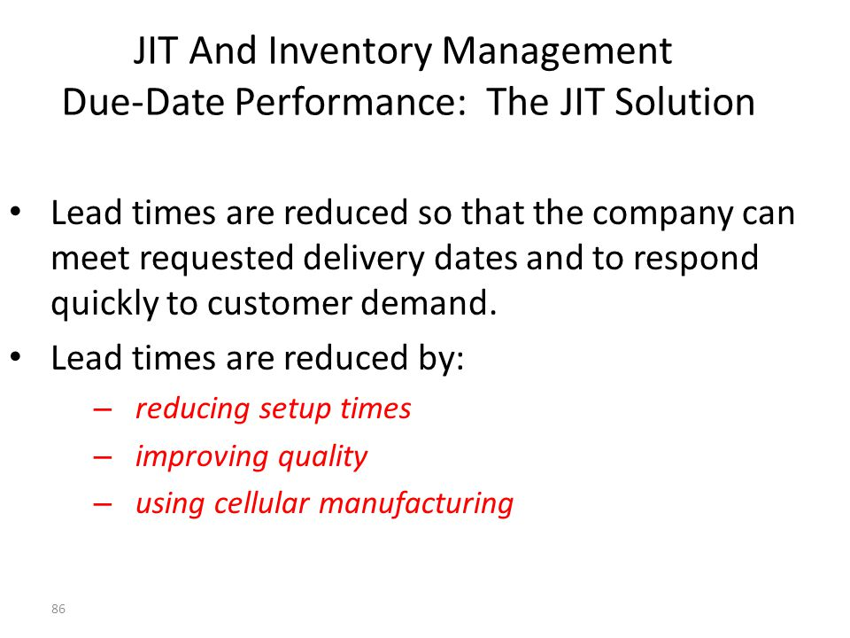85 JIT And Inventory Management Setup and Carrying Costs: The JIT Approach JIT reduces the costs of acquiring inventory to insignificant levels by: 1.