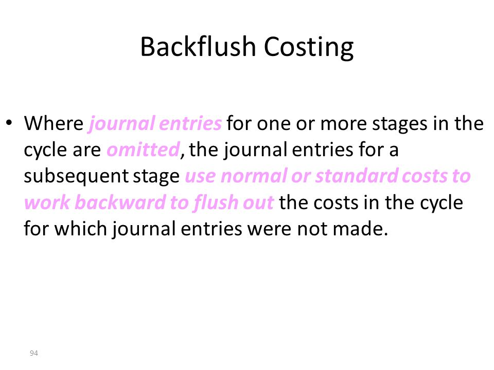 93 Backflush Costing A unique production system such as JIT often leads to its own unique costing system.