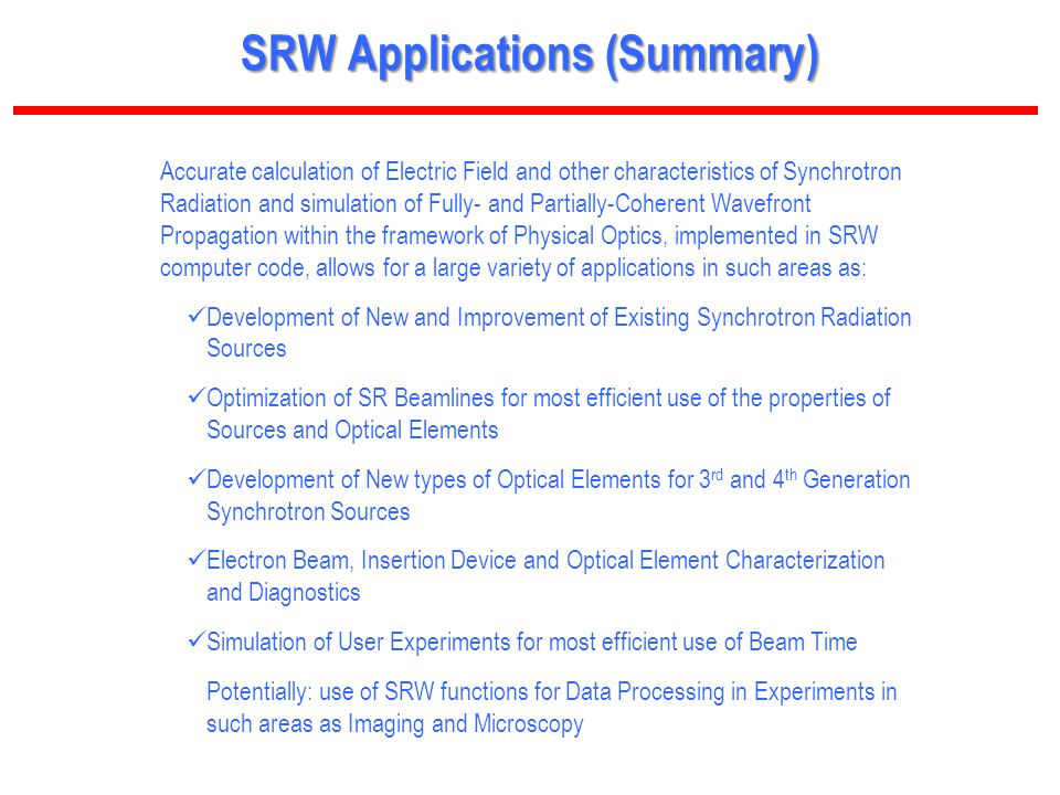 34 BROOKHAVEN SCIENCE ASSOCIATES SRW Applications (Summary) Accurate calculation of Electric Field and other characteristics of Synchrotron Radiation