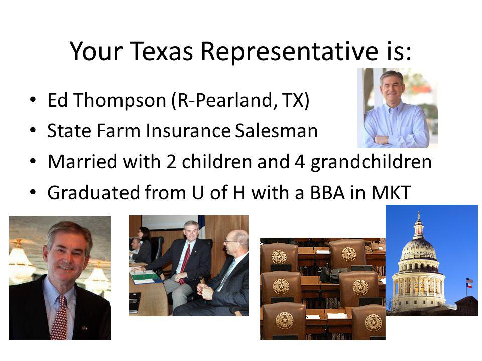 Your Texas Representative is: Ed Thompson (R-Pearland, TX) State Farm Insurance Salesman Married with 2 children and 4 grandchildren Graduated from U of H with a BBA in MKT