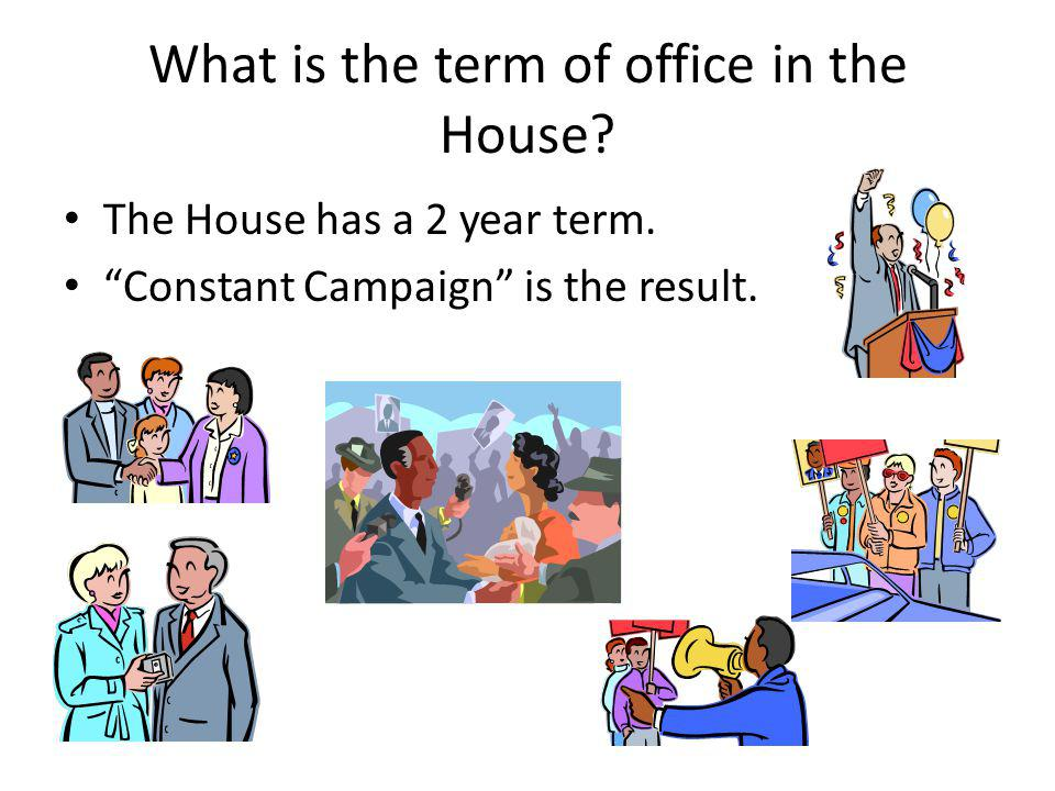 What is the term of office in the House. The House has a 2 year term.