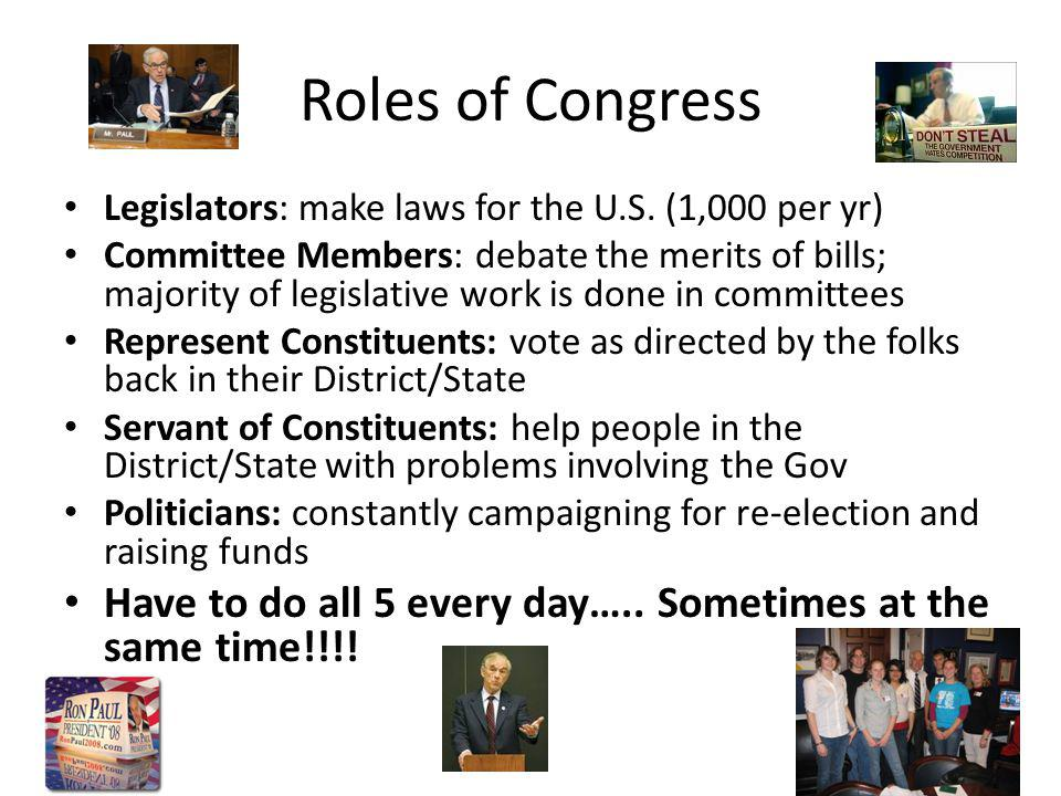 Roles of Congress Legislators: make laws for the U.S.