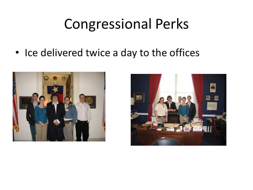 Congressional Perks Ice delivered twice a day to the offices