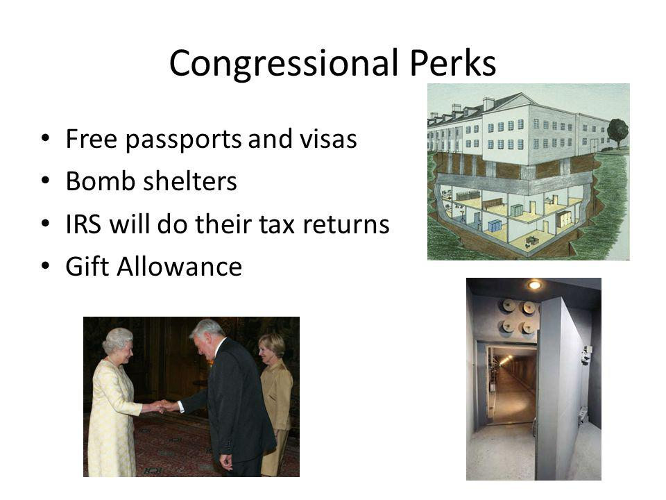 Congressional Perks Free passports and visas Bomb shelters IRS will do their tax returns Gift Allowance