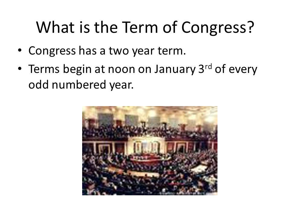What is the Term of Congress. Congress has a two year term.
