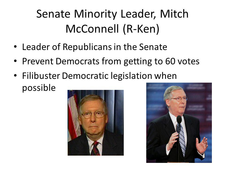 Senate Minority Leader, Mitch McConnell (R-Ken) Leader of Republicans in the Senate Prevent Democrats from getting to 60 votes Filibuster Democratic legislation when possible