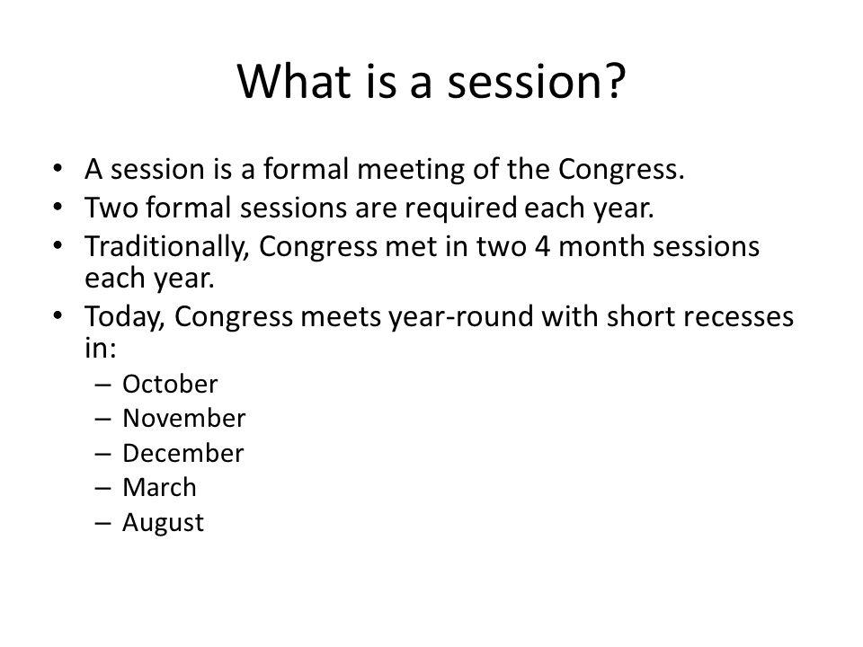 What is a session. A session is a formal meeting of the Congress.