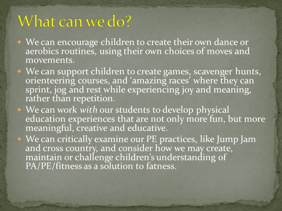 We can encourage children to create their own dance or aerobics routines, using their own choices of moves and movements.