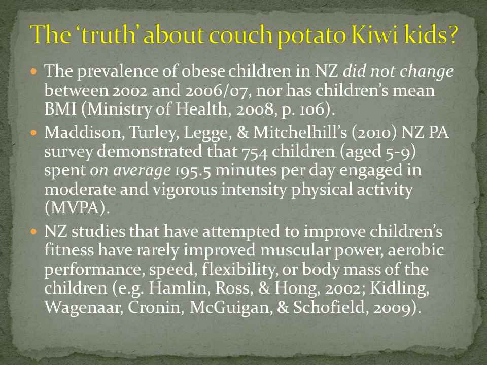 The prevalence of obese children in NZ did not change between 2002 and 2006/07, nor has childrens mean BMI (Ministry of Health, 2008, p.