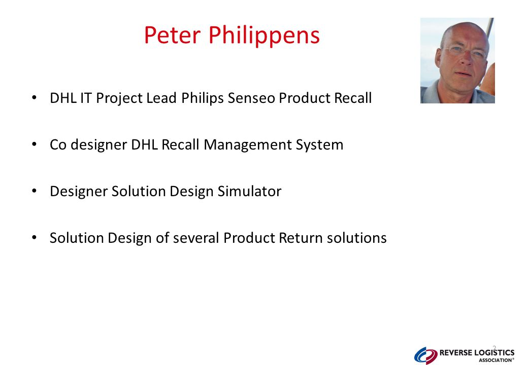 DHL IT Project Lead Philips Senseo Product Recall Co designer DHL Recall Management System Designer Solution Design Simulator Solution Design of several Product Return solutions Peter Philippens 2