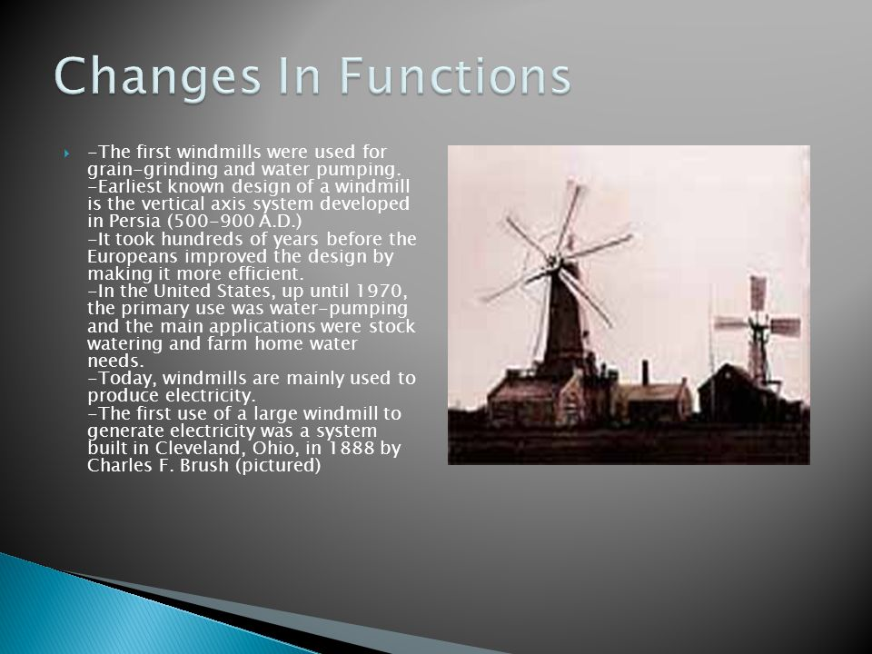 -The first windmills were used for grain-grinding and water pumping.