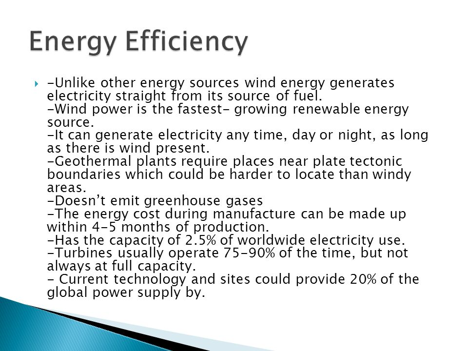 -Unlike other energy sources wind energy generates electricity straight from its source of fuel.