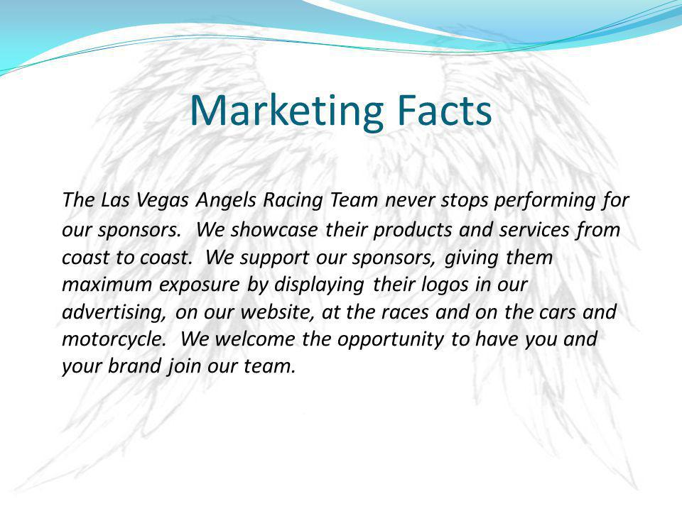 Marketing Facts The Las Vegas Angels Racing Team never stops performing for our sponsors.