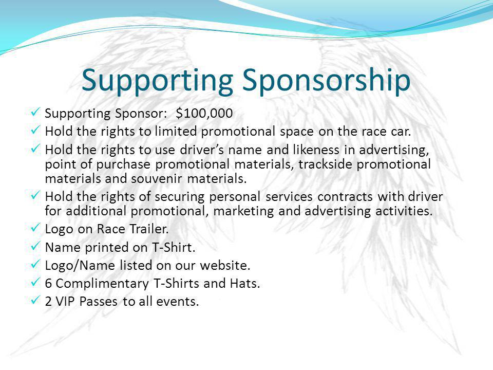 Supporting Sponsorship Supporting Sponsor: $100,000 Hold the rights to limited promotional space on the race car.