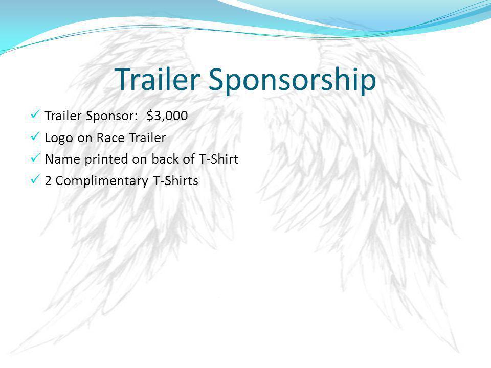 Trailer Sponsorship Trailer Sponsor: $3,000 Logo on Race Trailer Name printed on back of T-Shirt 2 Complimentary T-Shirts