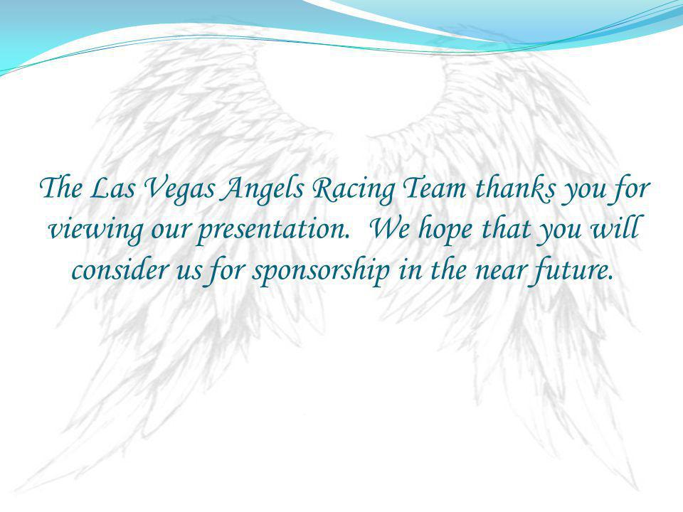 The Las Vegas Angels Racing Team thanks you for viewing our presentation.