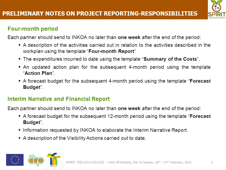 SPIRIT (FED/2013/330-228) – Kick-off Meeting, Dar es Salaam, 26 th – 27 th February, 2014 3 PRELIMINARY NOTES ON PROJECT REPORTING-RESPONSIBILITIES Fo