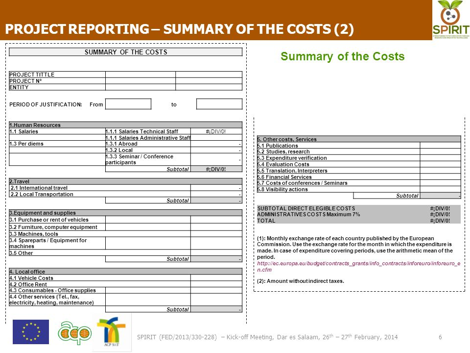 6 PROJECT REPORTING – SUMMARY OF THE COSTS (2) SPIRIT (FED/2013/330-228) – Kick-off Meeting, Dar es Salaam, 26 th – 27 th February, 2014 SUMMARY OF TH