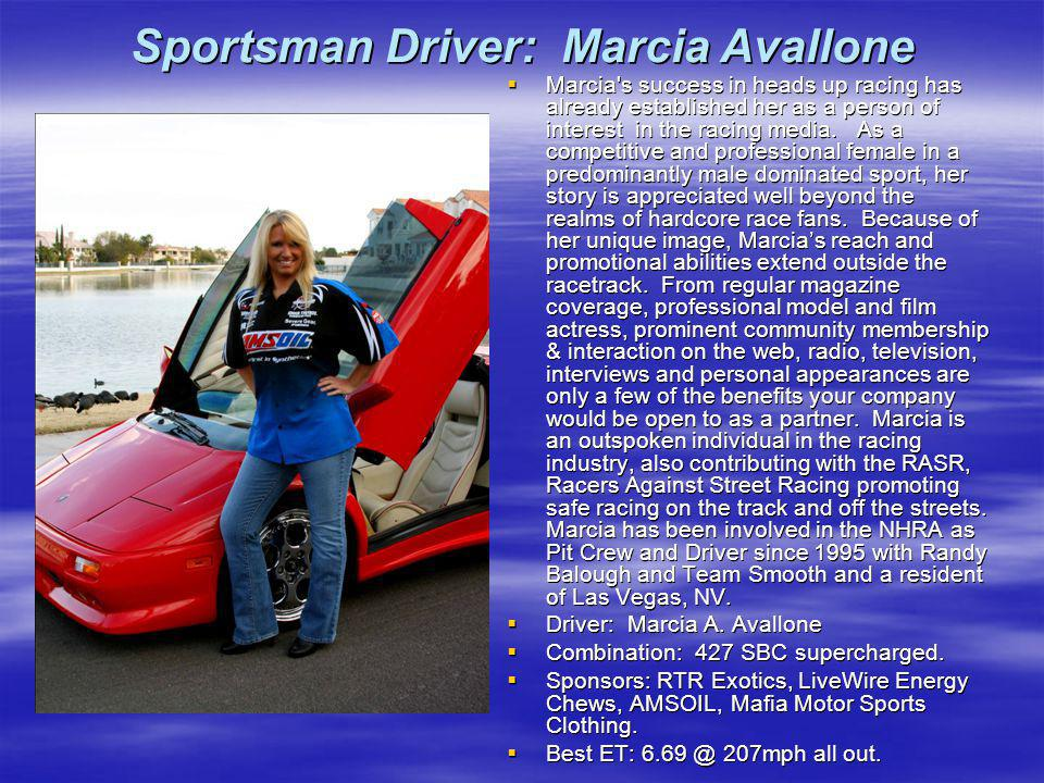 Sportsman Driver: Marcia Avallone Marcia's success in heads up racing has already established her as a person of interest in the racing media. As a co
