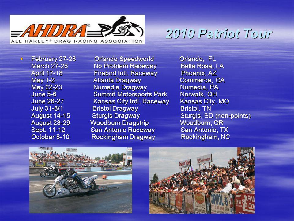 2010 Patriot Tour February 27-28 Orlando Speedworld Orlando, FL March 27-28 No Problem Raceway Bella Rosa, LA April 17-18 Firebird Intl. Raceway Phoen