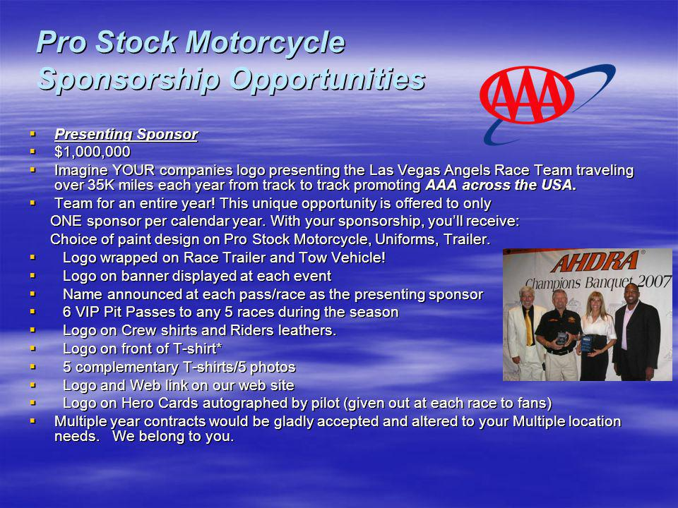 Pro Stock Motorcycle Sponsorship Opportunities Presenting Sponsor Presenting Sponsor $1,000,000 $1,000,000 Imagine YOUR companies logo presenting the