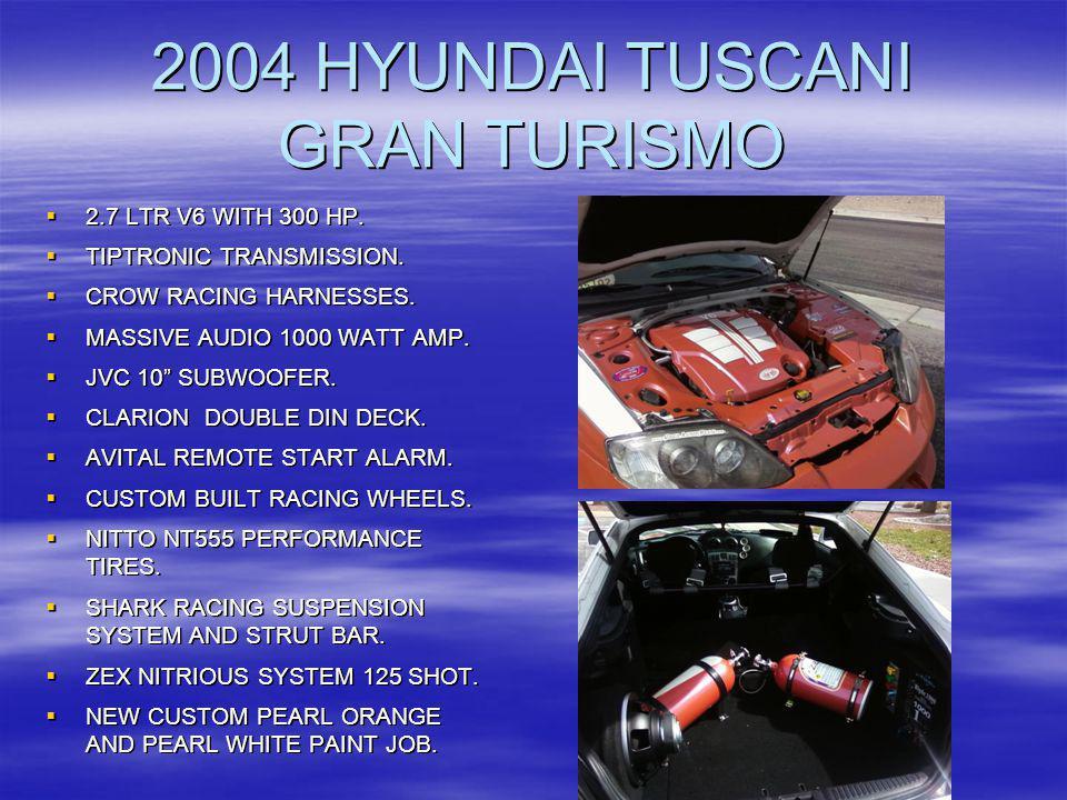 2004 HYUNDAI TUSCANI GRAN TURISMO 2.7 LTR V6 WITH 300 HP. 2.7 LTR V6 WITH 300 HP. TIPTRONIC TRANSMISSION. TIPTRONIC TRANSMISSION. CROW RACING HARNESSE