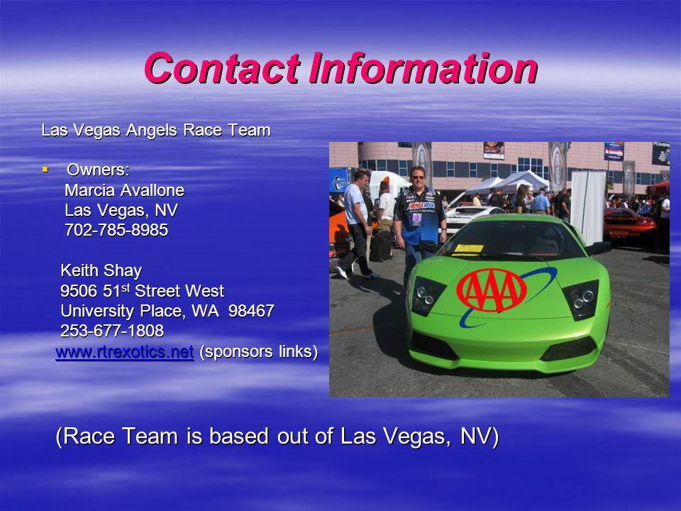 Contact Information Las Vegas Angels Race Team Owners: Owners: Marcia Avallone Marcia Avallone Las Vegas, NV Las Vegas, NV 702-785-8985 702-785-8985 K