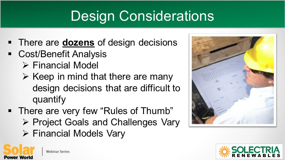 There are dozens of design decisions Cost/Benefit Analysis Financial Model Keep in mind that there are many design decisions that are difficult to quantify There are very few Rules of Thumb Project Goals and Challenges Vary Financial Models Vary
