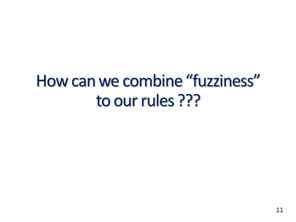 11 How can we combine fuzziness to our rules
