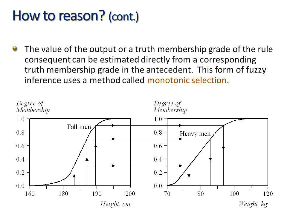 14 How to reason? (cont.) The value of the output or a truth membership grade of the rule consequent can be estimated directly from a corresponding tr