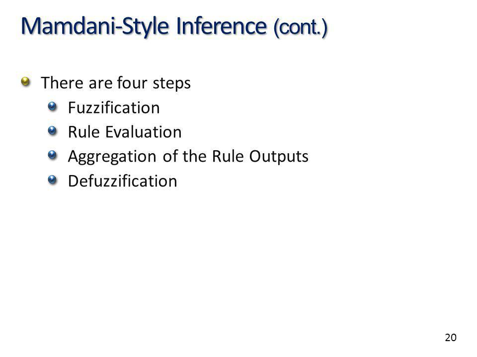 20 Mamdani-Style Inference (cont.) There are four steps Fuzzification Rule Evaluation Aggregation of the Rule Outputs Defuzzification