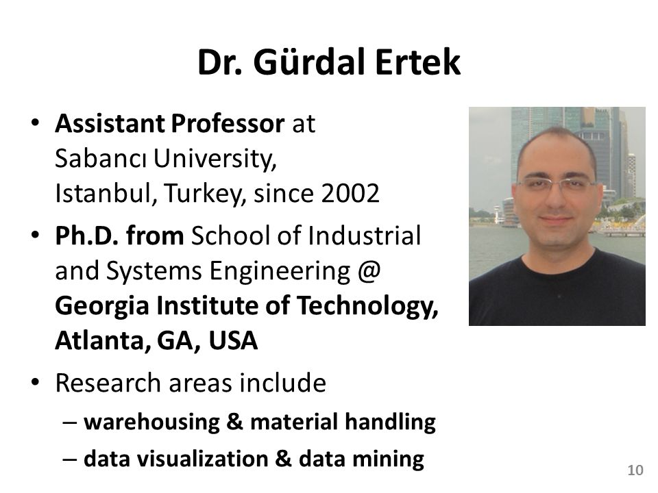 Dr. Gürdal Ertek Assistant Professor at Sabancı University, Istanbul, Turkey, since 2002 Ph.D. from School of Industrial and Systems Engineering @ Geo