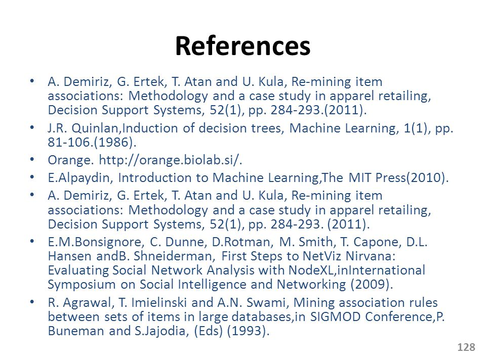 References A. Demiriz, G. Ertek, T. Atan and U. Kula, Re-mining item associations: Methodology and a case study in apparel retailing, Decision Support