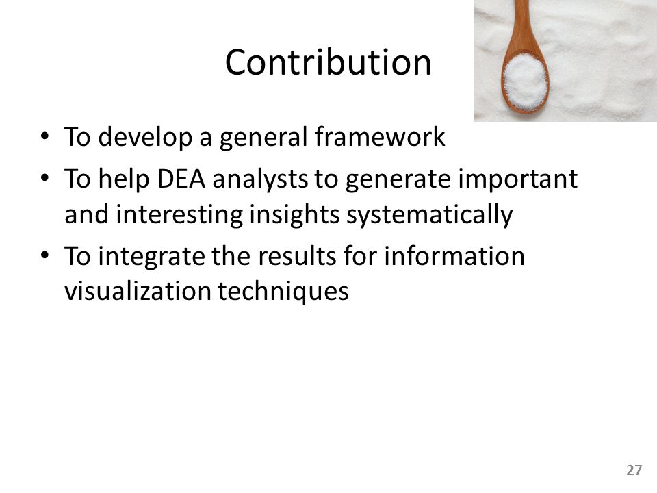 Contribution To develop a general framework To help DEA analysts to generate important and interesting insights systematically To integrate the result