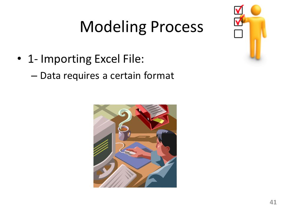 Modeling Process 1- Importing Excel File: – Data requires a certain format 41