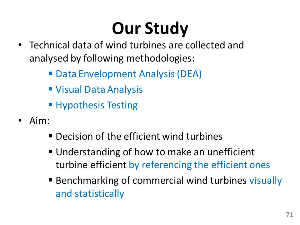 Our Study Technical data of wind turbines are collected and analysed by following methodologies: Data Envelopment Analysis (DEA) Visual Data Analysis