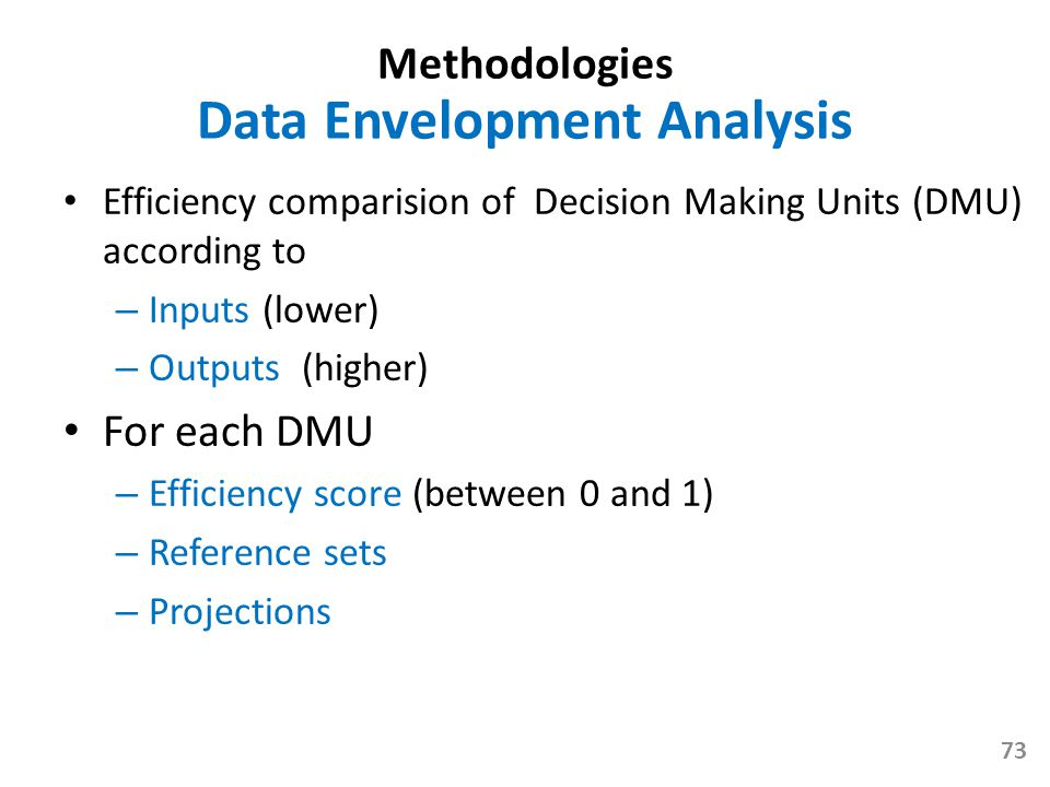 Efficiency comparision of Decision Making Units (DMU) according to – Inputs (lower) – Outputs (higher) For each DMU – Efficiency score (between 0 and