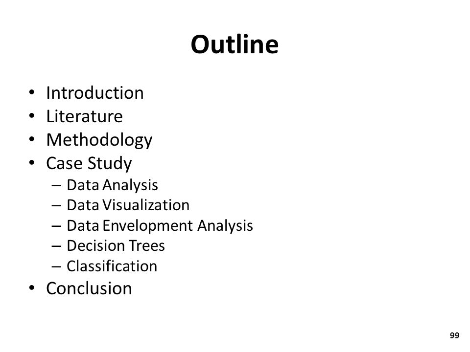 Outline Introduction Literature Methodology Case Study – Data Analysis – Data Visualization – Data Envelopment Analysis – Decision Trees – Classificat