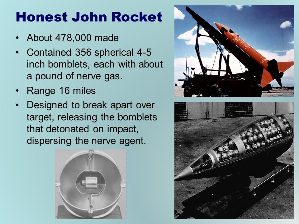 Honest John Rocket About 478,000 made Contained 356 spherical 4-5 inch bomblets, each with about a pound of nerve gas. Range 16 miles Designed to brea