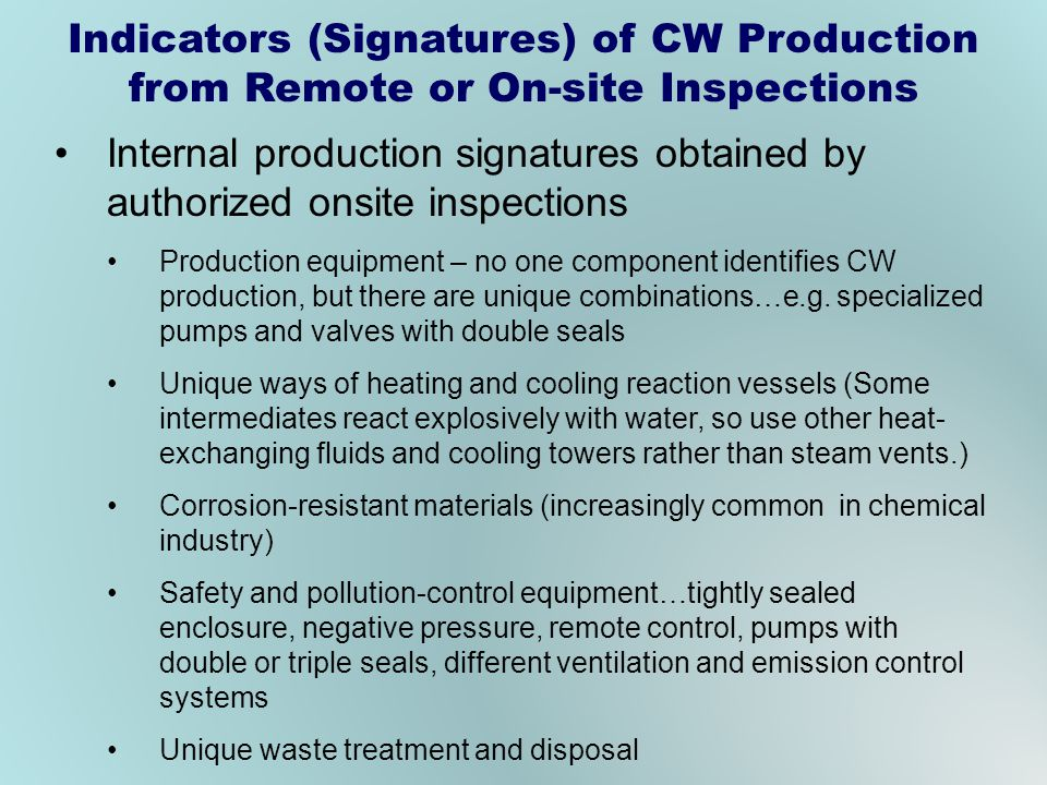 Internal production signatures obtained by authorized onsite inspections Production equipment – no one component identifies CW production, but there a