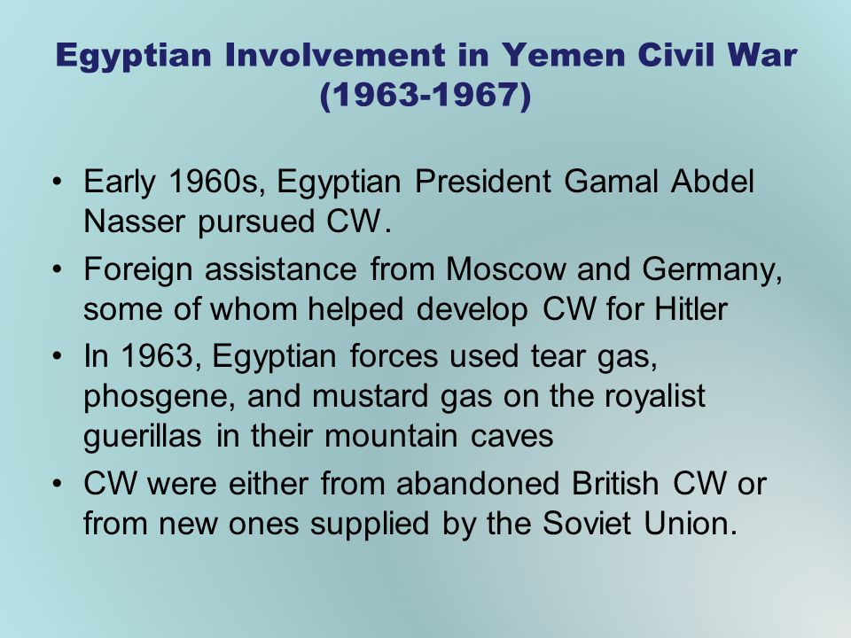 Egyptian Involvement in Yemen Civil War (1963-1967) Early 1960s, Egyptian President Gamal Abdel Nasser pursued CW. Foreign assistance from Moscow and