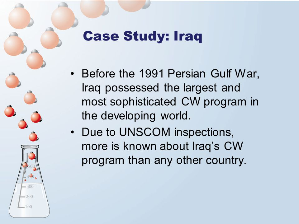 Before the 1991 Persian Gulf War, Iraq possessed the largest and most sophisticated CW program in the developing world. Due to UNSCOM inspections, mor