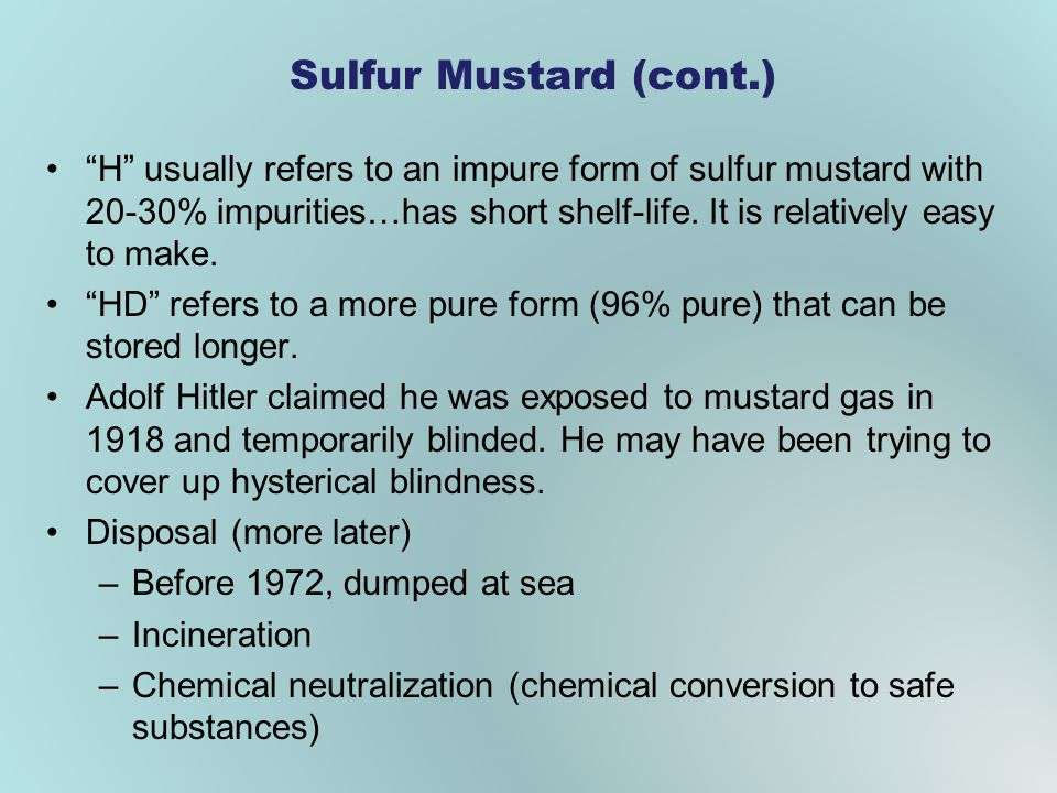 Sulfur Mustard (cont.) H usually refers to an impure form of sulfur mustard with 20-30% impurities…has short shelf-life.