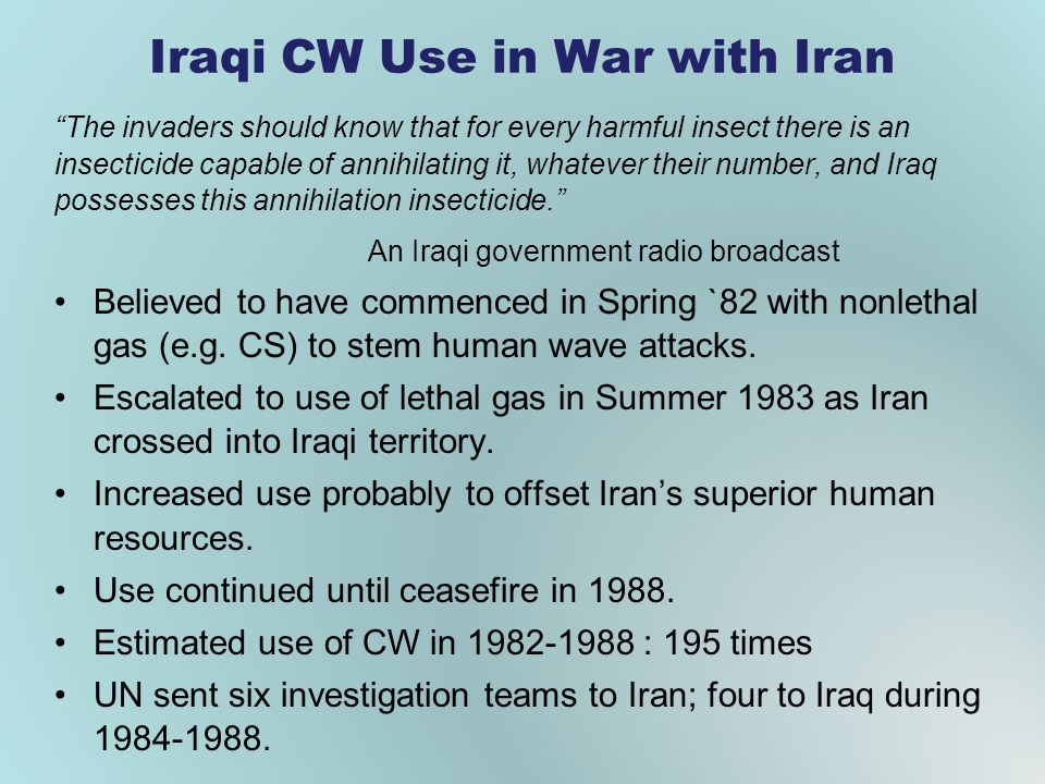 Iraqi CW Use in War with Iran The invaders should know that for every harmful insect there is an insecticide capable of annihilating it, whatever their number, and Iraq possesses this annihilation insecticide.